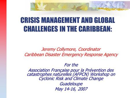 Jeremy Collymore, Coordinator Caribbean Disaster Emergency Response Agency For the Association Française pour la Prévention des catastrophes naturelles.