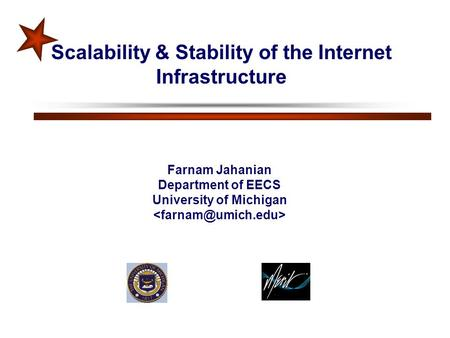 Scalability & Stability of the Internet Infrastructure Farnam Jahanian Department of EECS University of Michigan.