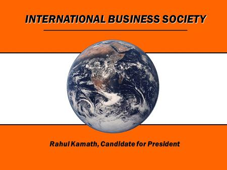 INTERNATIONAL BUSINESS SOCIETY Rahul Kamath, Candidate for President.