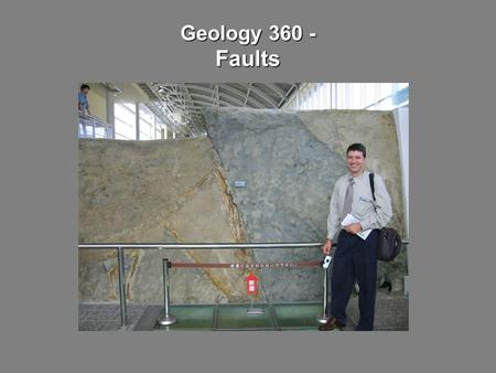 Geology 360 - Faults. Outline Fault components Slip verses separation Faulting styles Piercing points Calculating slip from piercing points Fault exercises.