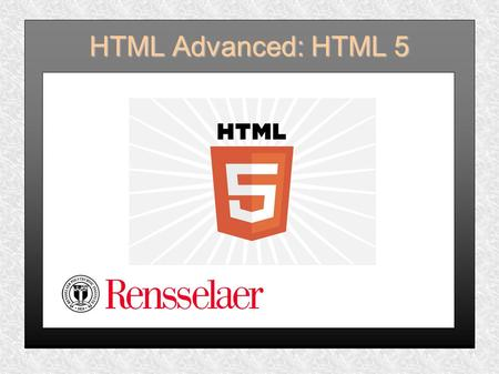 HTML Advanced: HTML 5. Welcome This slideshow presentation is designed to introduce you to HTML 5. It is the third of three HTML workshops available at.