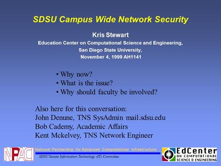 National Partnership for Advanced Computational Infrastructure SDSU Senate Information Technology (IT) Committee SDSU Campus Wide Network Security Kris.