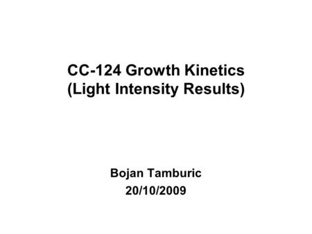 CC-124 Growth Kinetics (Light Intensity Results) Bojan Tamburic 20/10/2009.