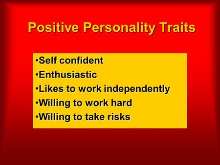 Positive Personality Traits Self confidentSelf confident EnthusiasticEnthusiastic Likes to work independentlyLikes to work independently Willing to work.