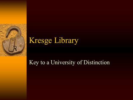 Kresge Library Key to a University of Distinction.