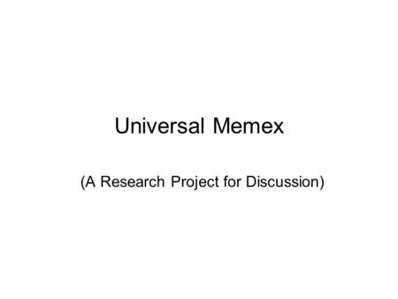 Universal Memex (A Research Project for Discussion)