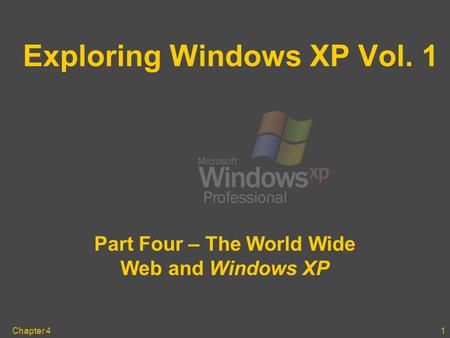 Chapter 41 Exploring Windows XP Vol. 1 Part Four – The World Wide Web and Windows XP.
