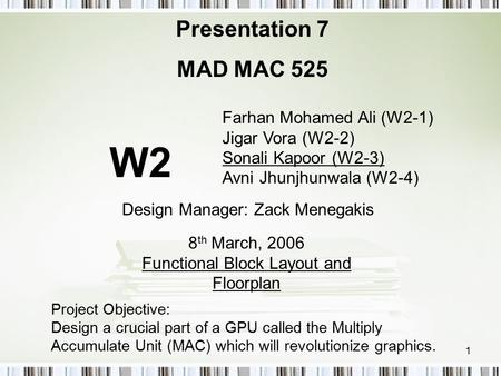 1 Farhan Mohamed Ali (W2-1) Jigar Vora (W2-2) Sonali Kapoor (W2-3) Avni Jhunjhunwala (W2-4) Presentation 7 MAD MAC 525 8 th March, 2006 Functional Block.