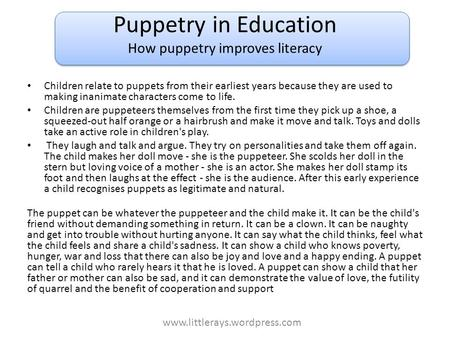 Puppetry in Education How puppetry improves literacy Children relate to puppets from their earliest years because they are used to making inanimate characters.
