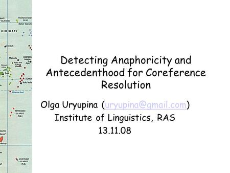 Detecting Anaphoricity and Antecedenthood for Coreference Resolution Olga Uryupina Institute of Linguistics, RAS.