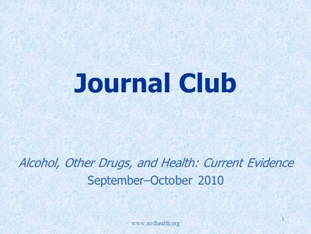 Www.aodhealth.org 1 Journal Club Alcohol, Other Drugs, and Health: Current Evidence September–October 2010.