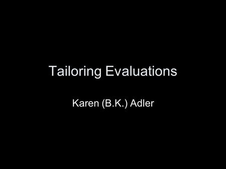 Tailoring Evaluations