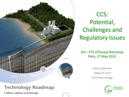 CCS: Potential, Challenges and Regulatory Issues IEA – FTS of Russia Workshop Paris, 27 May 2010 Juho Lipponen Head of Unit CCS Technology.