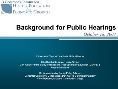 Background for Public Hearings October 18, 2004 John Austin, Cherry Commission Policy Director John Burkhardt, Senior Policy Advisor U-M Center for the.