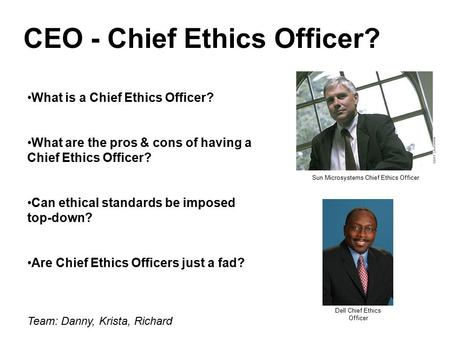 CEO - Chief Ethics Officer? What is a Chief Ethics Officer? What are the pros & cons of having a Chief Ethics Officer? Can ethical standards be imposed.