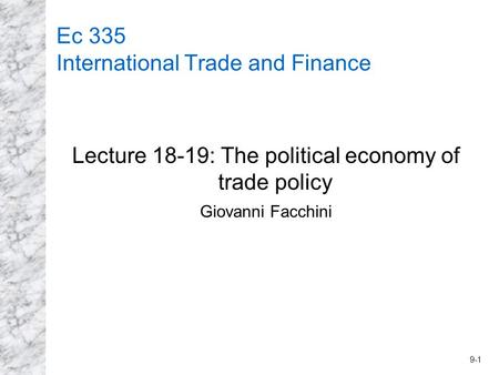 9-1 Ec 335 International Trade and Finance Lecture 18-19: The political economy of trade policy Giovanni Facchini.