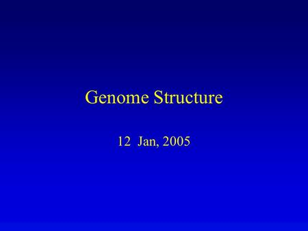 Genome Structure 12 Jan, 2005. Nature of DNA Transformation (uptake of foreign DNA) in prokaryotes and eukaryotes has repeatedly shown that DNA is hereditary.