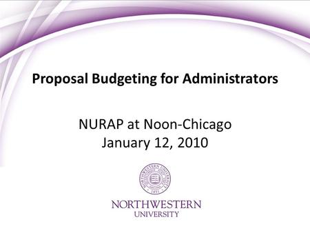 Proposal Budgeting for Administrators NURAP at Noon-Chicago January 12, 2010.