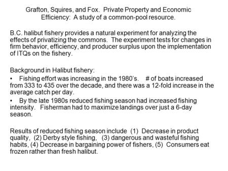 Grafton, Squires, and Fox. Private Property and Economic Efficiency: A study of a common-pool resource. B.C. halibut fishery provides a natural experiment.