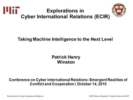Explorations in Cyber International Relations (ECIR) Patrick Henry Winston Explorations in Cyber International Relations OSD Minerva Research Project at.