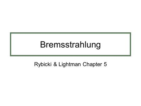 "Bremsstrahlung Rybicki & Lightman Chapter 5. Bremsstrahlung ""Free-free Emission"" ""Braking"" Radiation Radiation due to acceleration of charged particle."