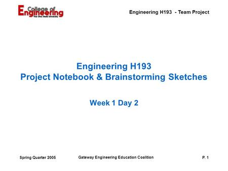 Engineering H193 - Team Project Gateway Engineering Education Coalition P. 1Spring Quarter 2005 Engineering H193 Project Notebook & Brainstorming Sketches.