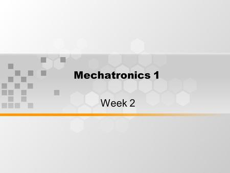 Mechatronics 1 Week 2. Learning Outcomes By the end of this session, students will understand constituents of robotics, robot anatomy and what contributes.