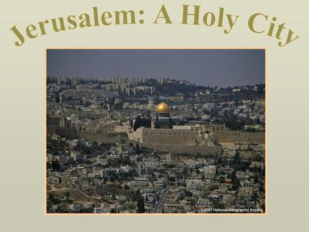 Jerusalem: A Holy City National Standards ELEMENT TWO: PLACES AND REGIONS 4. The physical and human characteristics of places 6. How Culture and Experience.
