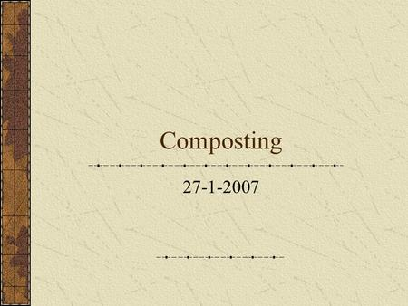 Composting 27-1-2007. What is composting? Composting is the process of producing compost through aerobic decomposition of biodegradable organic matter.