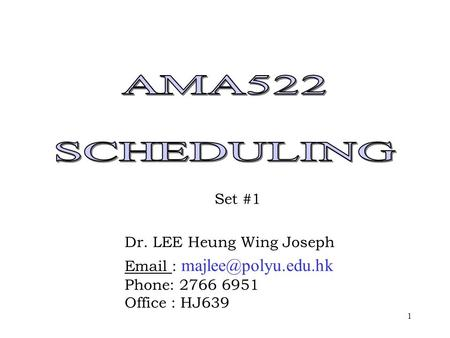 1 Set #1 Dr. LEE Heung Wing Joseph   Phone: 2766 6951 Office : HJ639.