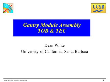 DOE REVIEW 1/20/04 – Dean White 1 Gantry Module Assembly TOB & TEC Dean White University of California, Santa Barbara.