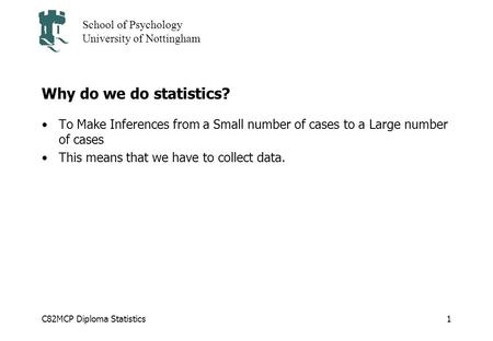 Why do we do statistics? To Make Inferences from a Small number of cases to a Large number of cases This means that we have to collect data.