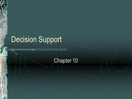 Decision Support Chapter 10. Overview Databases are really information technology Decision Support is a business application that actually uses databases.
