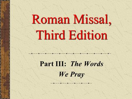 Roman Missal, Third Edition Part III: The Words We Pray.