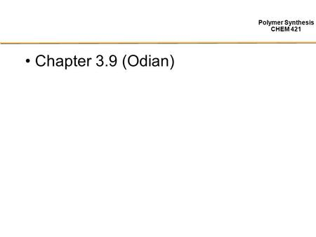Polymer Synthesis CHEM 421 Chapter 3.9 (Odian). Polymer Synthesis CHEM 421 Free Radically Polymerized Monomers.