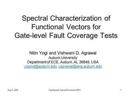 Aug 11, 2006Yogi/Agrawal: Spectral Functional ATPG1 Spectral Characterization of Functional Vectors for Gate-level Fault Coverage Tests Nitin Yogi and.