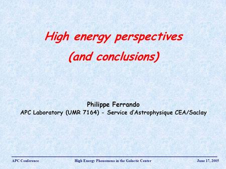 High energy perspectives (and conclusions) Philippe Ferrando APC Laboratory (UMR 7164) - Service d'Astrophysique CEA/Saclay APC Conference High Energy.
