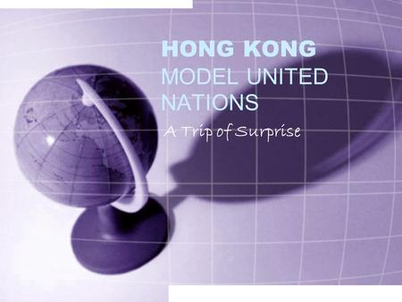 HONG KONG MODEL UNITED NATIONS A Trip of Surprise.