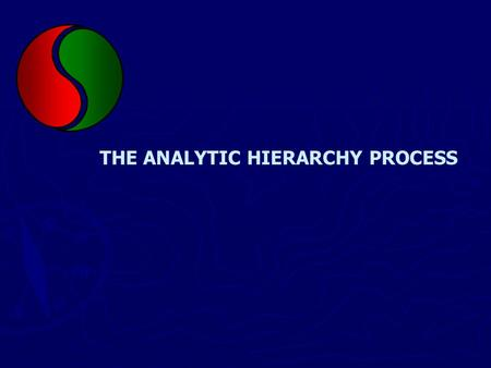 THE ANALYTIC HIERARCHY PROCESS. Analytic Hierarchy Process ► Analytic Hierarchy Process (AHP) is a multicriteria decision-making system. ► AHP was developed.
