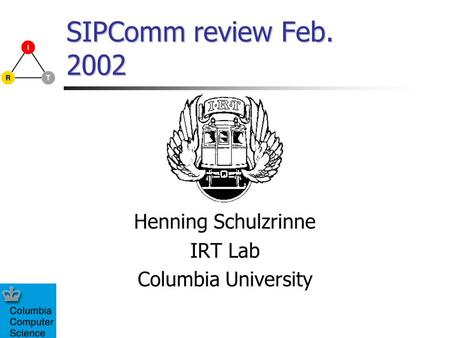 SIPComm review Feb. 2002 Henning Schulzrinne IRT Lab Columbia University.