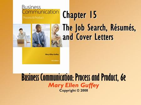 Business Communication: Process and Product, 6e Mary Ellen Guffey Copyright © 2008 Chapter 15 The Job Search, Résumés, and Cover Letters.