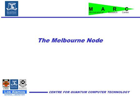 CENTRE FOR QUANTUM COMPUTER TECHNOLOGY The Melbourne Node Microanalytical Research Centre M A R C.