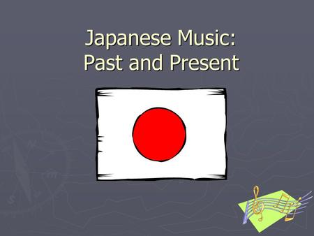 Japanese Music: Past and Present. 1) Japan and the Contemporary Music Industry 2) Contemporary Japanese Music 3) The Shamisen 4) Traditional/Contemporary.