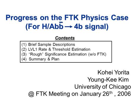Progress on the FTK Physics Case (For H/Abb 4b signal) Kohei Yorita Young-Kee Kim University of FTK Meeting on January 26 th, 2006 (1)Brief Sample.