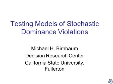 Testing Models of Stochastic Dominance Violations Michael H. Birnbaum Decision Research Center California State University, Fullerton.
