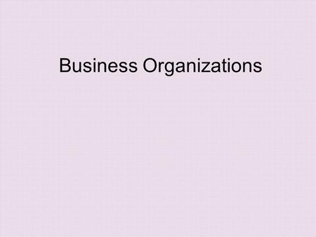 Business Organizations. Business Organization Comparison Sole ProprietorshipGeneral Partnership Limited Partnership Limited Liability Company (LLC) Corporation.