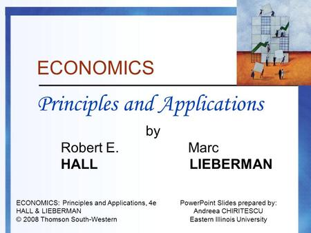 ECONOMICS Principles and Applications by Robert E. Marc HALL LIEBERMAN ECONOMICS: Principles and Applications, 4e HALL & LIEBERMAN © 2008 Thomson South-Western.