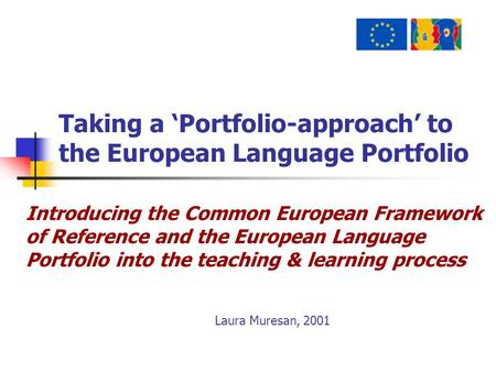Taking a 'Portfolio-approach' to the European Language Portfolio Introducing the Common European Framework of Reference and the European Language Portfolio.