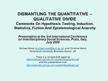 DISMANTLING THE QUANTITATIVE – QUALITATIVE DIVIDE Comments On Hypothesis Testing, Induction, Statistics, Fiction And Epistemological Anarchy Presentation.