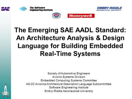 The Emerging SAE AADL Standard: An Architecture Analysis & Design Language for Building Embedded Real-Time Systems Society of Automotive Engineers Avionic.